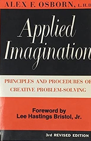 Brainstorming Applied Imagination: Principles and Procedures of Creative Problem-Solving